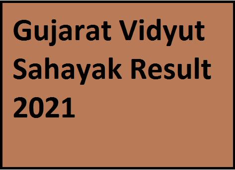 Gujarat Vidyut Sahayak Result 2021